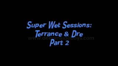 Super Wet Sessions Terrance and Dre Part 2